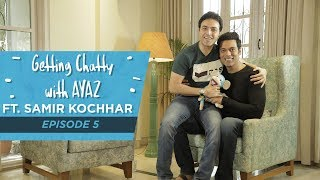 Getting Chatty With Ayaz | Episode 5 | Ft. Samir Kochhar