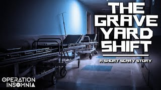 The Graveyard Shift    A Hospital Horror Story   Scary Stories   Paranormal