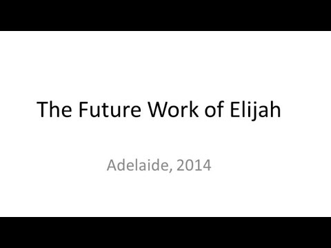 The Future Work Of Elijah - Adelaide Prophecy Day Sept 2014
