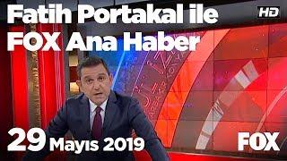 29 Mayıs 2019 Fatih Portakal Ile Fox Ana Haber