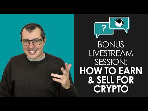 How to Earn and Sell for Crypto including Bitcoin - Bonus Livestream aantonp