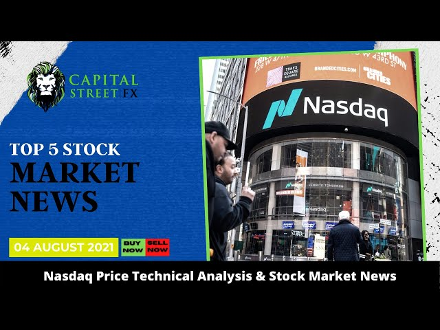 Nasdaq Price Technical Analysis & Stock Market News By Capital Street FX - August 04, 2021