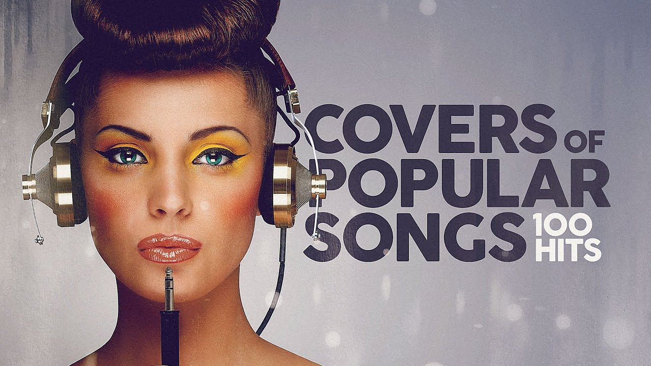 Covers Of Popular Songs  100 Hits