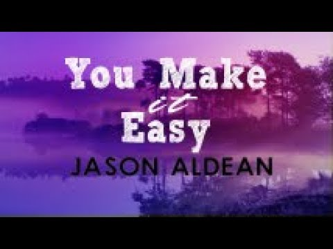 Jason Aldean  You Make It Easy Lyrics