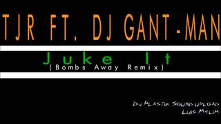 TJR Feat DJ Gant-Man - Juke It (Bombs Away Remix)