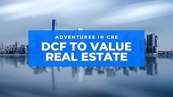 A.CRE 101: Using the DCF Method to Value Real Estate