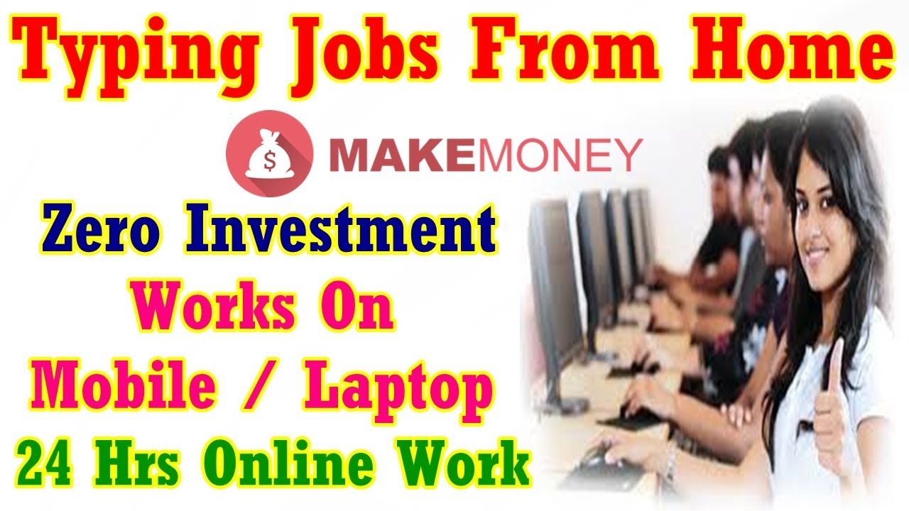 Typing Jobs From Home 2017 100 Genuine Zero Investment 24 Hrs Online Work Youtube
