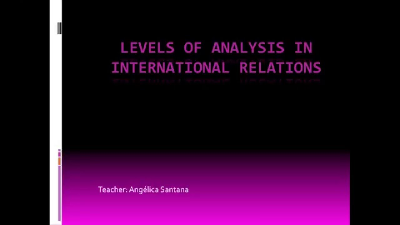 levels of analysis in international relations essays Norbert elias's sociological analysis of 'the civilizing  and the sociology of international relations  an investigation of levels of emotional.