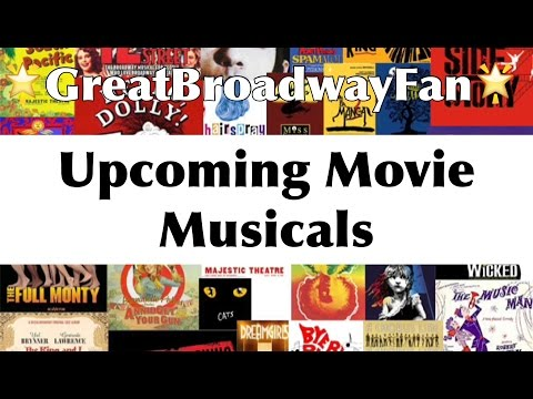 Upcoming Movie Musicals- GreatBroadwayFan