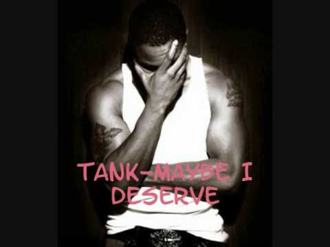 Tank-Maybe I Deserve