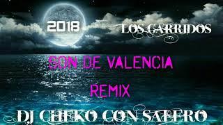 Los Garridos 2018 - Son De Valencia Remix Dj Cheko Con Salero