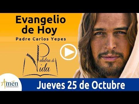 Evangelio de Hoy Jueves 25 de Octubre de 2018 |  Padre Carlos Yepes