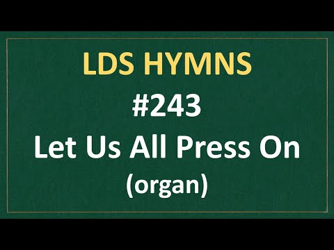 (#243) Let Us All Press On (LDS Hymns - Organ Instrumental)