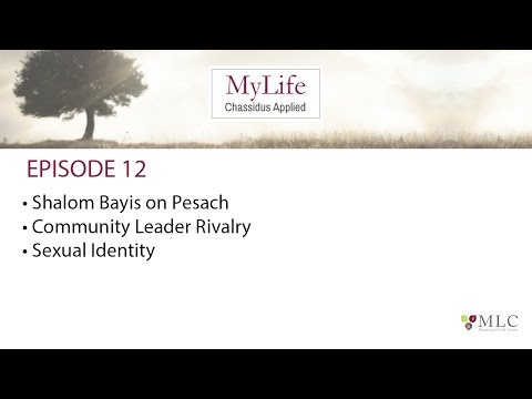 Ep. 12: Community Leader Rivalry, Shalom Bayis on Pesach, Sexual Identity