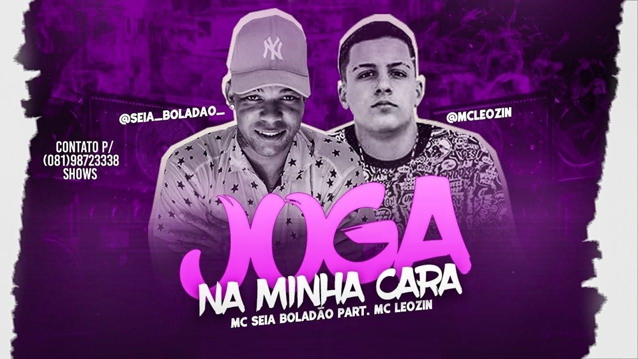 MC SEIA BOLADÃO PART. MC LEOZIN - JOGA NA MINHA CARA - MÚSICA NOVA