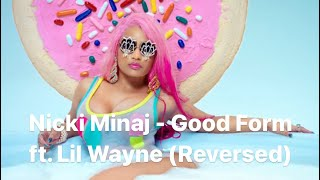 Nicki Minaj - Good Form ft. Lil Wayne (Reversed)