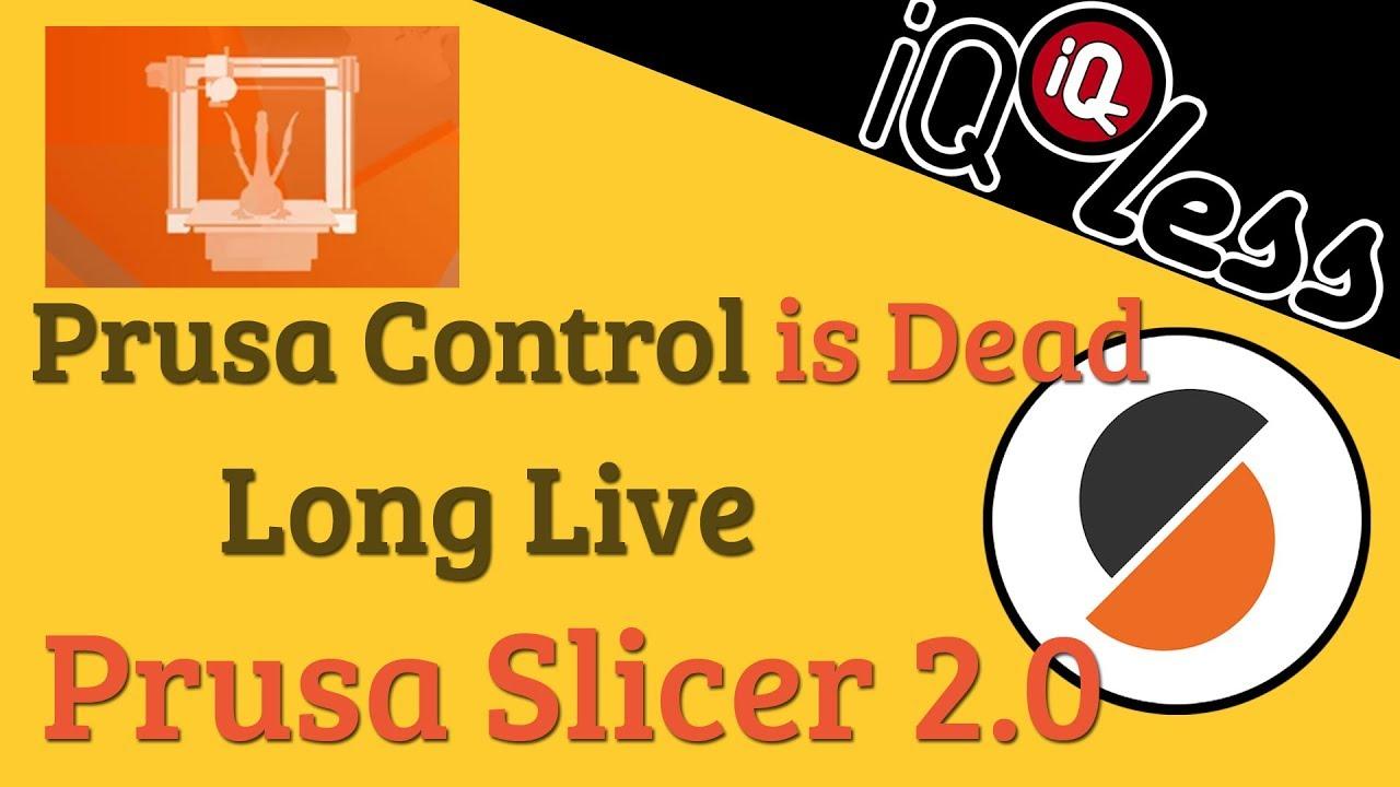 Prusa Control is Dead, long live Prusa Slicer 2 0