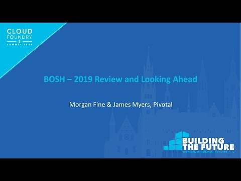 BOSH – 2019 Review and Looking Ahead - Morgan Fine & James Myers, Pivotal