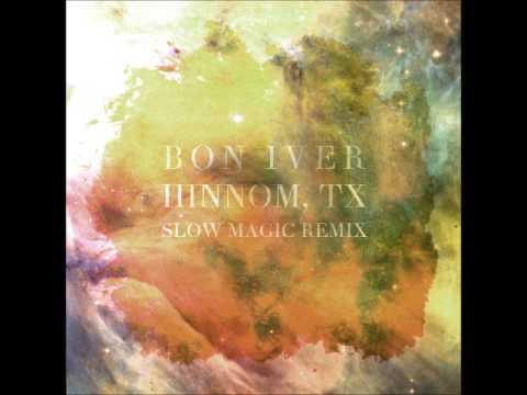 Bon Iver - Hinnom, TX [Slow Magic Remix]