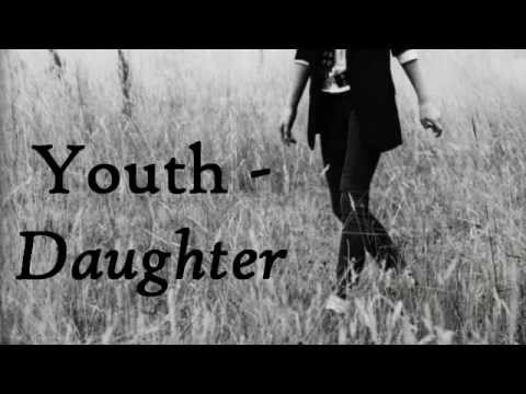 Daughter - Youth [with lyrics]