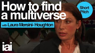 Laura Mersini-Houghton: How to Find a Multiverse