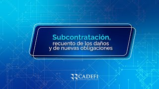 Cadefi   Subcontratación, recuento de los daños y de nuevas obligaciones  Octubre