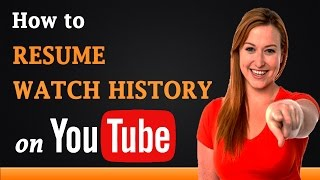 How to Resume Watch History on YouTube