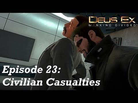 Civilian Casualties - Deus Ex: MD [Ep 23]