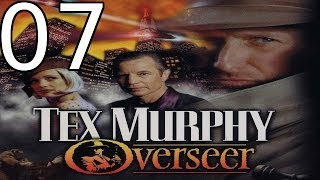 Tex Murphy: Overseer - [07/22] - English Walkthrough