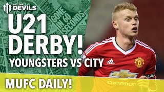 U21 Derby! Man United vs Man City | MUFC Daily | Manchester United
