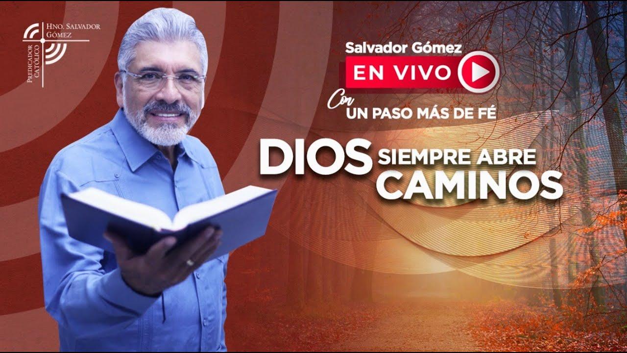 EN VIVO con Salvador Gómez - UN PASO MÁS DE FE   Dios Siempre Abre Camino (Predicador católico)