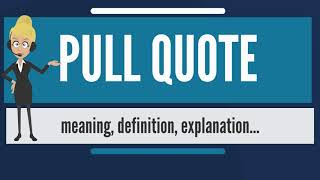 What is PULL QUOTE? What does PULL QUOTE mean? PULL QUOTE meaning, definition & explanation
