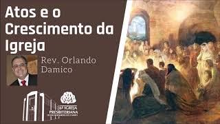 Atos e o Crescimento da Igreja | Rev. Orlando Damico