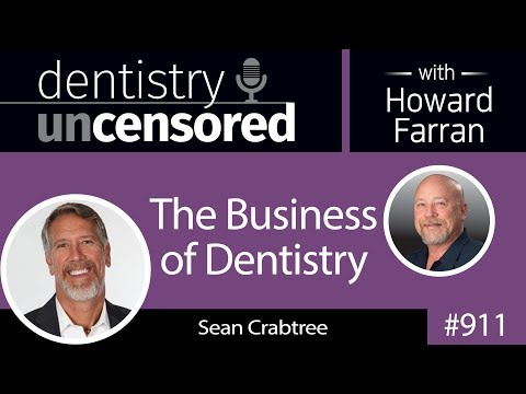 911 The Business of Dentistry with Sean Crabtree : Dentistry Uncensored with Howard Farran