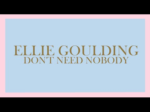 Ellie Goulding - Don't Need Nobody (Audio)