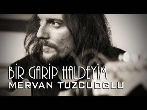 Mervan Tuzcuoglu | BİR GARİP HALDEYİM |