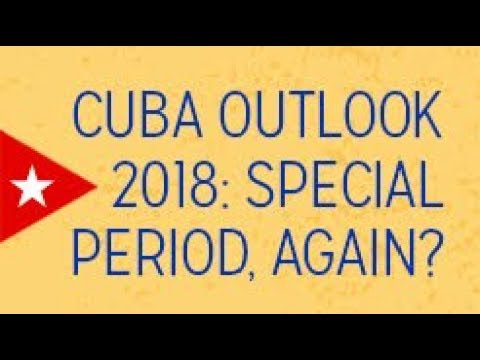 Cuba Outlook 2018: Special Period, Again