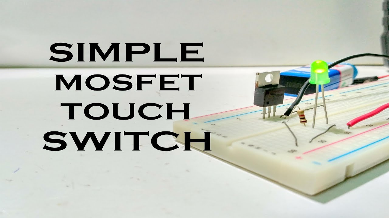 Touch Switch Simple Circuit Using Single Mosfet Transistor