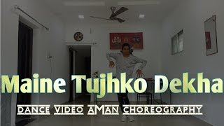 Maine tujhko dekha+mix songs || dance video || aman choregraphy || lyrical+freestyle ||
