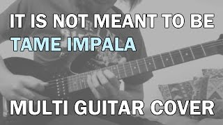 Tame Impala - It Is Not Meant To Be (Multi Guitar Cover w/ Programmed Drums