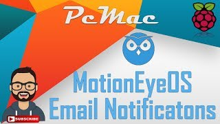 MotionEyeOS Motion Triggered E-mail Notifications