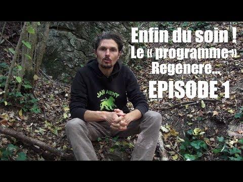 Enfin du soin ! Le programme Régénère dans son intégralité - épisode 1 - www.regenere.org
