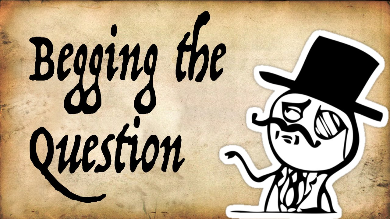 begging the question Get an idea as to how well you understand the begging the question fallacy using an interactive, multiple-choice quiz and printable worksheet you.