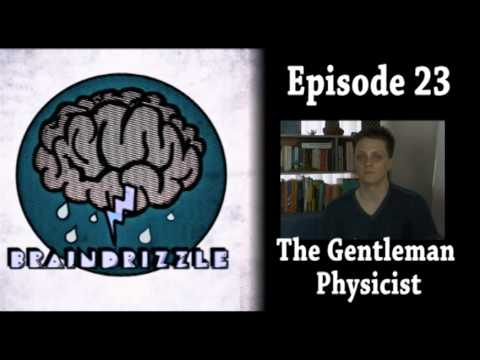 Braindrizzle Ep23 - The Gentleman Physicist
