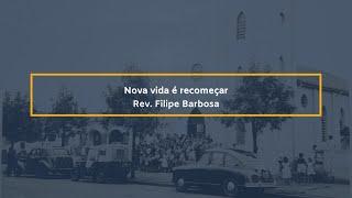 Nova vida é recomeçar - Rev. Filipe Barbosa