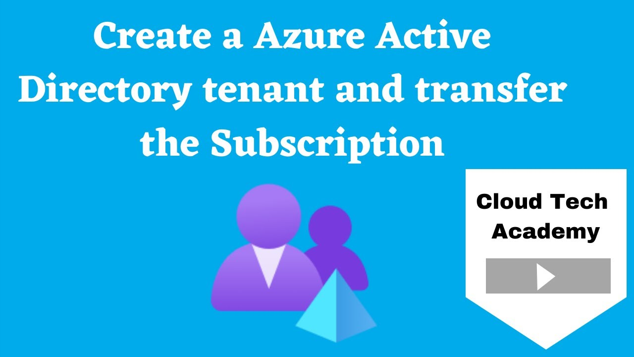 How to create a azure Active Directory tenant and transfer the Subscription