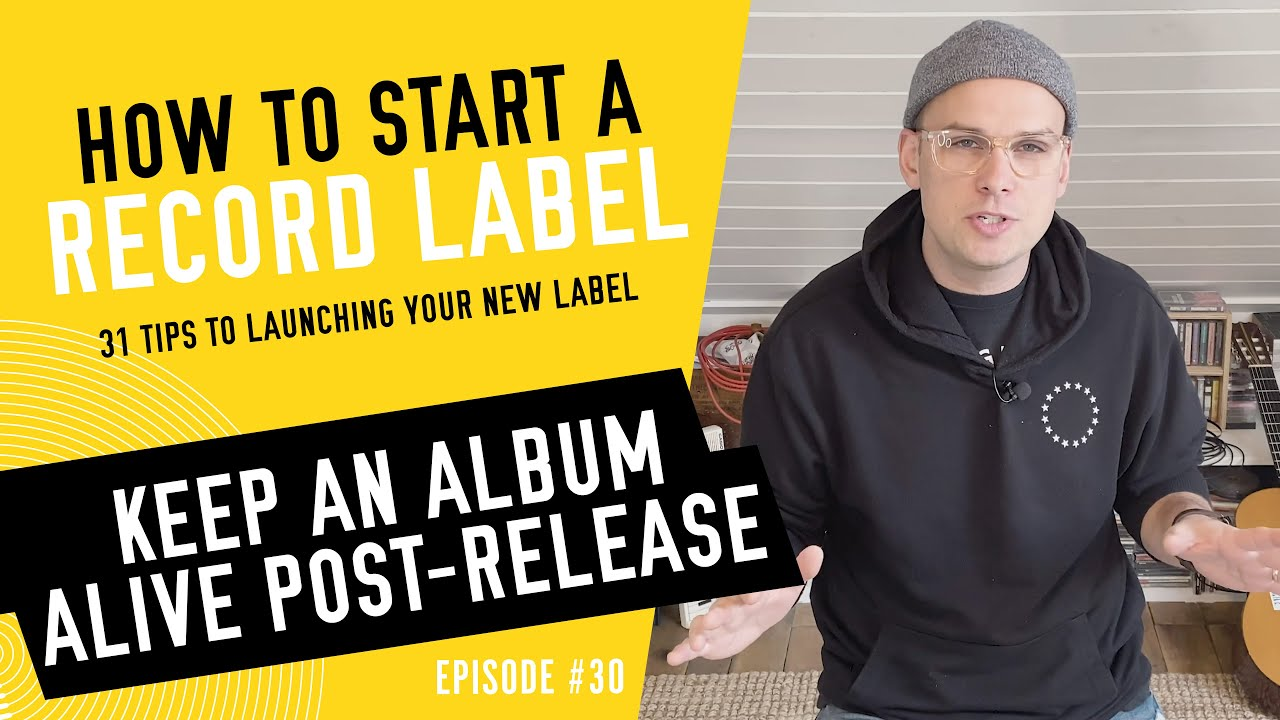 Keep An Album Alive Post-Release - How to Start a Record Label - Tip #30 (2020)