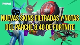 NEW FILTRATED SKINS AND NOTES OF FORTNITE 8.40 PARCHE