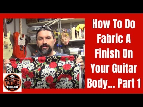How To Do Fabric A Finish On Your Guitar Body... Part 1