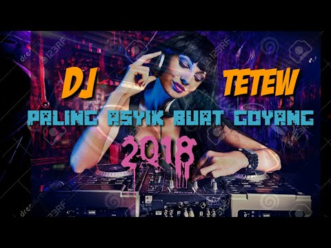 DJ TETEW paling asyik buat goyang